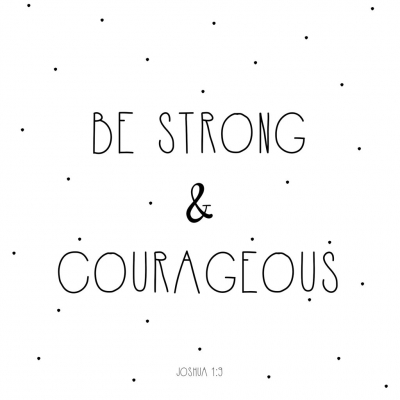 Be strong and courageous - Joshua 1-9 Bible Verses
