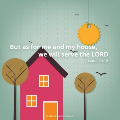 But as for me and my house we will serve the LORD Joshua 24-15 Bible Verses