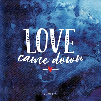 Love came down John 3-16